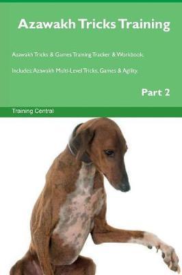 Azawakh Tricks Training Azawakh Tricks & Games Training Tracker & Workbook. Includes: Azawakh Multi-Level Tricks, Games & Agility. Part 2 (Paperback)