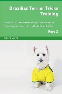 Brazilian Terrier Tricks Training Brazilian Terrier Tricks & Games Training Tracker & Workbook. Includes: Brazilian Terrier Multi-Level Tricks, Games & Agility. Part 2 (Paperback)