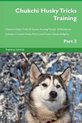 Chukchi Husky Tricks Training Chukchi Husky Tricks & Games Training Tracker & Workbook. Includes: Chukchi Husky Multi-Level Tricks, Games & Agility. Part 2 (Paperback)