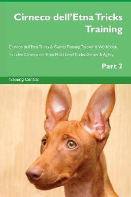 Cirneco dell'Etna Tricks Training Cirneco dell'Etna Tricks & Games Training Tracker & Workbook. Includes: Cirneco dell'Etna Multi-Level Tricks, Games & Agility. Part 2 (Paperback)