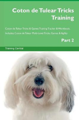 Coton de Tulear Tricks Training Coton de Tulear Tricks & Games Training Tracker & Workbook. Includes: Coton de Tulear Multi-Level Tricks, Games & Agility. Part 2 (Paperback)