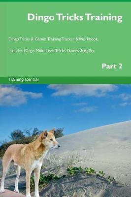 Dingo Tricks Training Dingo Tricks & Games Training Tracker & Workbook. Includes: Dingo Multi-Level Tricks, Games & Agility. Part 2 (Paperback)