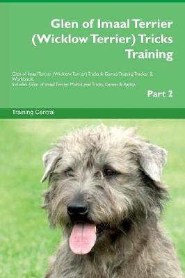 Glen of Imaal Terrier (Wicklow Terrier) Tricks Training Glen of Imaal Terrier (Wicklow Terrier) Tricks & Games Training Tracker & Workbook. Includes: Glen of Imaal Terrier Multi-Level Tricks, Games & Agility. Part 2 (Paperback)
