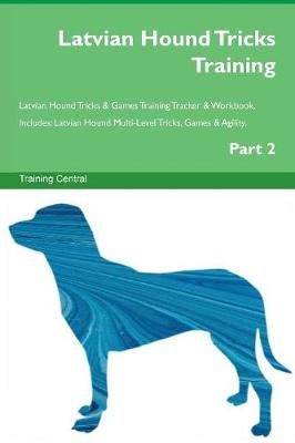 Latvian Hound Tricks Training Latvian Hound Tricks & Games Training Tracker & Workbook. Includes: Latvian Hound Multi-Level Tricks, Games & Agility. Part 2 (Paperback)