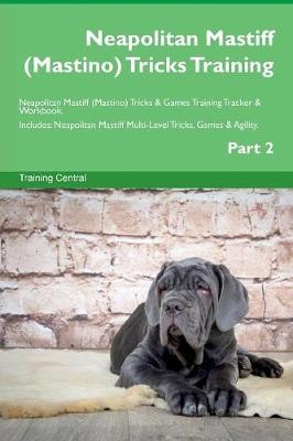Neapolitan Mastiff (Mastino) Tricks Training Neapolitan Mastiff (Mastino) Tricks & Games Training Tracker & Workbook. Includes: Neapolitan Mastiff Multi-Level Tricks, Games & Agility. Part 2 (Paperback)