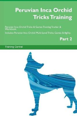 Peruvian Inca Orchid Tricks Training Peruvian Inca Orchid Tricks & Games Training Tracker & Workbook. Includes: Peruvian Inca Orchid Multi-Level Tricks, Games & Agility. Part 2 (Paperback)