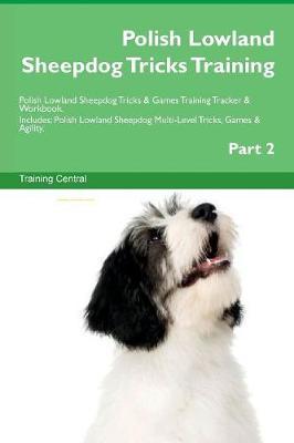 Polish Lowland Sheepdog Tricks Training Polish Lowland Sheepdog Tricks & Games Training Tracker & Workbook. Includes: Polish Lowland Sheepdog Multi-Level Tricks, Games & Agility. Part 2 (Paperback)