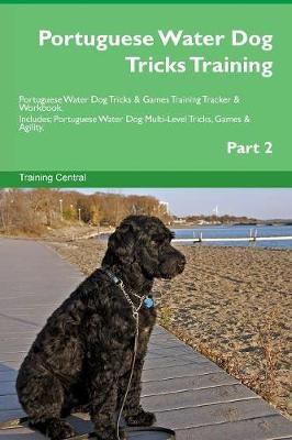 Portuguese Water Dog Tricks Training Portuguese Water Dog Tricks & Games Training Tracker & Workbook. Includes: Portuguese Water Dog Multi-Level Tricks, Games & Agility. Part 2 (Paperback)
