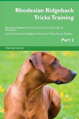 Rhodesian Ridgeback Tricks Training Rhodesian Ridgeback Tricks & Games Training Tracker & Workbook. Includes: Rhodesian Ridgeback Multi-Level Tricks, Games & Agility. Part 2 (Paperback)