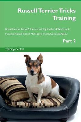 Russell Terrier Tricks Training Russell Terrier Tricks & Games Training Tracker & Workbook. Includes: Russell Terrier Multi-Level Tricks, Games & Agility. Part 2 (Paperback)