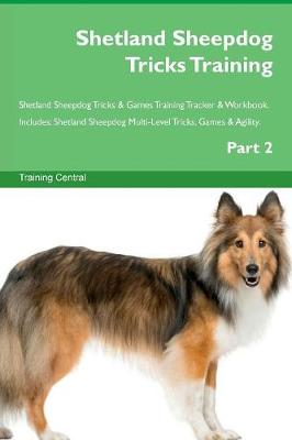 Shetland Sheepdog Tricks Training Shetland Sheepdog Tricks & Games Training Tracker & Workbook. Includes: Shetland Sheepdog Multi-Level Tricks, Games & Agility. Part 2 (Paperback)