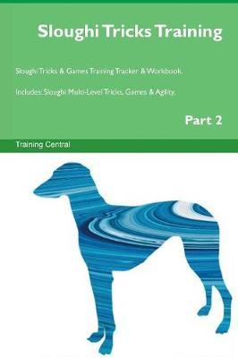 Sloughi Tricks Training Sloughi Tricks & Games Training Tracker & Workbook. Includes: Sloughi Multi-Level Tricks, Games & Agility. Part 2 (Paperback)