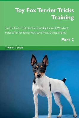 Toy Fox Terrier Tricks Training Toy Fox Terrier Tricks & Games Training Tracker & Workbook. Includes: Toy Fox Terrier Multi-Level Tricks, Games & Agility. Part 2 (Paperback)