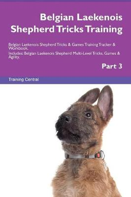Belgian Laekenois Shepherd Tricks Training Belgian Laekenois Shepherd Tricks & Games Training Tracker & Workbook. Includes: Belgian Laekenois Shepherd Multi-Level Tricks, Games & Agility. Part 3 (Paperback)
