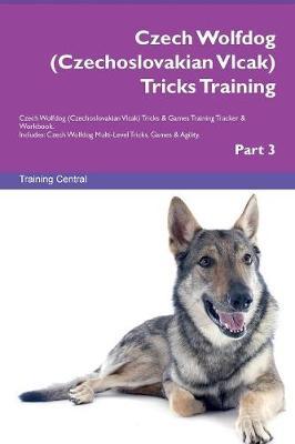 Czech Wolfdog (Czechoslovakian Vlcak) Tricks Training Czech Wolfdog (Czechoslovakian Vlcak) Tricks & Games Training Tracker & Workbook. Includes: Czech Wolfdog Multi-Level Tricks, Games & Agility. Part 3 (Paperback)