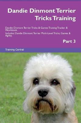 Dandie Dinmont Terrier Tricks Training Dandie Dinmont Terrier Tricks & Games Training Tracker & Workbook. Includes: Dandie Dinmont Terrier Multi-Level Tricks, Games & Agility. Part 3 (Paperback)