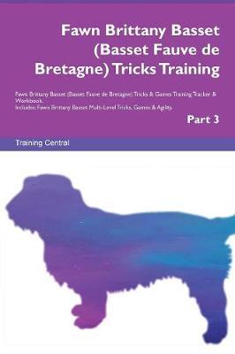 Fawn Brittany Basset (Basset Fauve de Bretagne) Tricks Training Fawn Brittany Basset (Basset Fauve de Bretagne) Tricks & Games Training Tracker & Workbook. Includes: Fawn Brittany Basset Multi-Level Tricks, Games & Agility. Part 3 (Paperback)