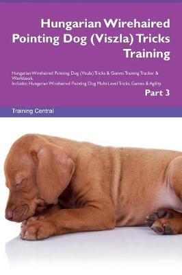 Hungarian Wirehaired Pointing Dog (Viszla) Tricks Training Hungarian Wirehaired Pointing Dog (Viszla) Tricks & Games Training Tracker & Workbook. Includes: Hungarian Wirehaired Pointing Dog Multi-Level Tricks, Games & Agility. Part 3 (Paperback)
