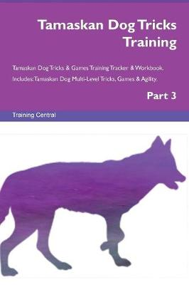 Tamaskan Dog Tricks Training Tamaskan Dog Tricks & Games Training Tracker & Workbook. Includes: Tamaskan Dog Multi-Level Tricks, Games & Agility. Part 3 (Paperback)