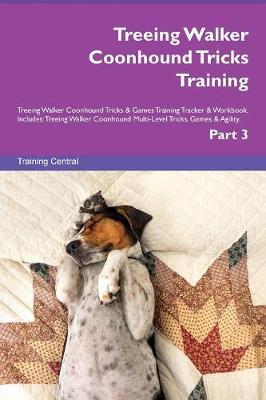 Treeing Walker Coonhound Tricks Training Treeing Walker Coonhound Tricks & Games Training Tracker & Workbook. Includes: Treeing Walker Coonhound Multi-Level Tricks, Games & Agility. Part 3 (Paperback)