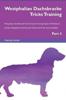 Westphalian Dachsbracke Tricks Training Westphalian Dachsbracke Tricks & Games Training Tracker & Workbook. Includes: Westphalian Dachsbracke Multi-Level Tricks, Games & Agility. Part 3 (Paperback)