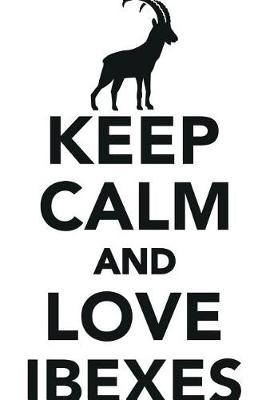 Keep Calm Love Ibexes Workbook of Affirmations Keep Calm Love Ibexes Workbook of Affirmations: Bullet Journal, Food Diary, Recipe Notebook, Planner, To Do List, Scrapbook, Academic Notepad (Paperback)