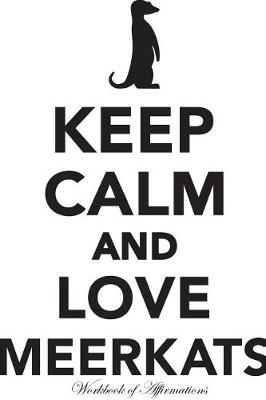 Keep Calm Love Meerkats Workbook of Affirmations Keep Calm Love Meerkats Workbook of Affirmations: Bullet Journal, Food Diary, Recipe Notebook, Planner, To Do List, Scrapbook, Academic Notepad (Paperback)
