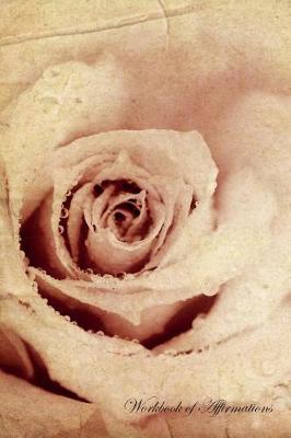 Loving Rose Workbook of Affirmations Loving Rose Workbook of Affirmations: Bullet Journal, Food Diary, Recipe Notebook, Planner, To Do List, Scrapbook, Academic Notepad (Paperback)