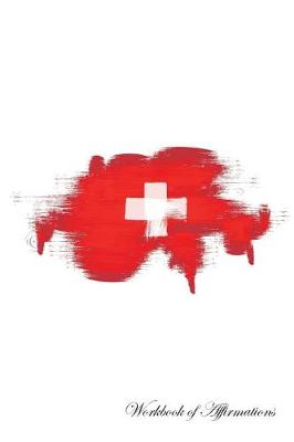 Switzerland Workbook of Affirmations Switzerland Workbook of Affirmations: Bullet Journal, Food Diary, Recipe Notebook, Planner, To Do List, Scrapbook, Academic Notepad (Paperback)