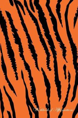 Tiger Workbook of Affirmations Tiger Workbook of Affirmations: Bullet Journal, Food Diary, Recipe Notebook, Planner, To Do List, Scrapbook, Academic Notepad (Paperback)