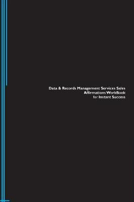 Data & Records Management Services Sales Affirmations Workbook for Instant Success. Data & Records Management Services Sales Positive & Empowering Affirmations Workbook. Includes: Data & Records Management Services Sales Subliminal Empowerment. (Paperback)