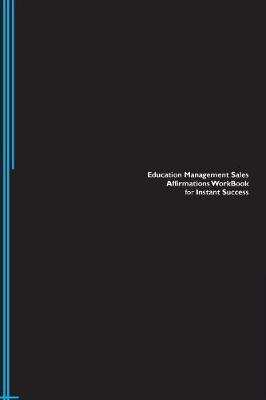 Education Management Sales Affirmations Workbook for Instant Success. Education Management Sales Positive & Empowering Affirmations Workbook. Includes: Education Management Sales Subliminal Empowerment. (Paperback)