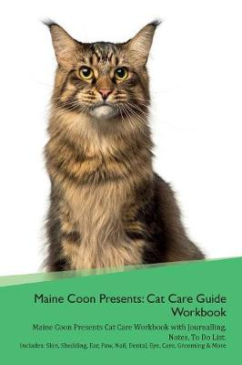 Maine Coon Presents: Cat Care Guide Workbook Maine Coon Presents Cat Care Workbook with Journalling, Notes, To Do List. Includes: Skin, Shedding, Ear, Paw, Nail, Dental, Eye, Care, Grooming & More (Paperback)