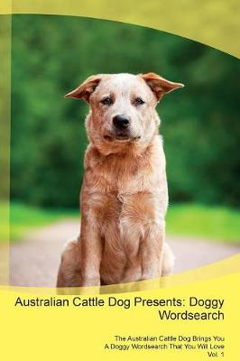 Australian Cattle Dog Presents: Doggy Wordsearch The Australian Cattle Dog Brings You A Doggy Wordsearch That You Will Love Vol. 1 (Paperback)
