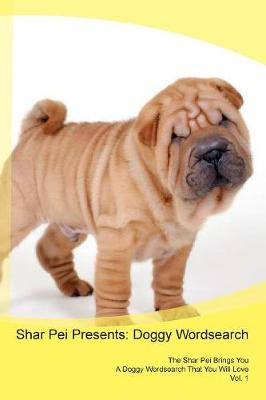 Shar Pei Presents: Doggy Wordsearch The Shar Pei Brings You A Doggy Wordsearch That You Will Love Vol. 1 (Paperback)
