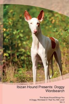 Ibizan Hound Presents: Doggy Wordsearch The Ibizan Hound Brings You A Doggy Wordsearch That You Will Love! Vol. 3 (Paperback)