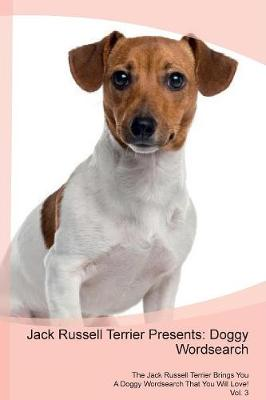 Jack Russell Terrier Presents: Doggy Wordsearch The Jack Russell Terrier Brings You A Doggy Wordsearch That You Will Love! Vol. 3 (Paperback)