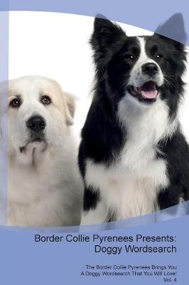 Border Collie Pyrenees Presents: Doggy Wordsearch The Border Collie Pyrenees Brings You A Doggy Wordsearch That You Will Love! Vol. 4 (Paperback)