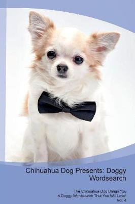 Chihuahua Dog Presents: Doggy Wordsearch The Chihuahua Dog Brings You A Doggy Wordsearch That You Will Love! Vol. 4 (Paperback)