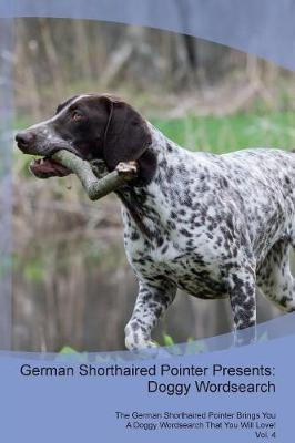 German Shorthaired Pointer Presents: Doggy Wordsearch The German Shorthaired Pointer Brings You A Doggy Wordsearch That You Will Love! Vol. 4 (Paperback)