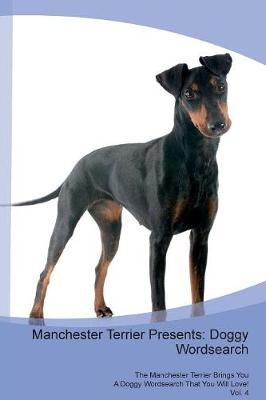Manchester Terrier Presents: Doggy Wordsearch The Manchester Terrier Brings You A Doggy Wordsearch That You Will Love! Vol. 4 (Paperback)