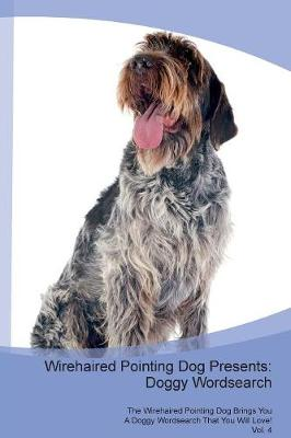 Wirehaired Pointing Dog Presents: Doggy Wordsearch The Wirehaired Pointing Dog Brings You A Doggy Wordsearch That You Will Love! Vol. 4 (Paperback)