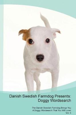 Danish Swedish Farmdog Presents: Doggy Wordsearch The Danish Swedish Farmdog Brings You A Doggy Wordsearch That You Will Love! Vol. 5 (Paperback)