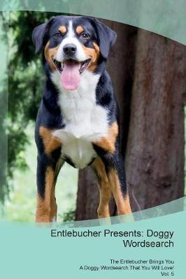 Entlebucher Presents: Doggy Wordsearch The Entlebucher Brings You A Doggy Wordsearch That You Will Love! Vol. 5 (Paperback)