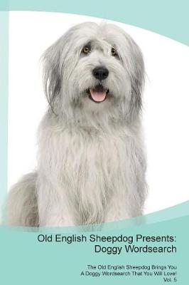 Old English Sheepdog Presents: Doggy Wordsearch The Old English Sheepdog Brings You A Doggy Wordsearch That You Will Love! Vol. 5 (Paperback)
