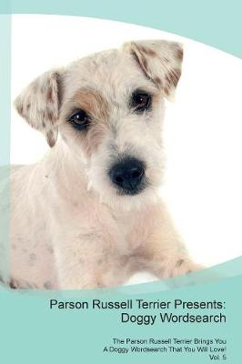 Parson Russell Terrier Presents: Doggy Wordsearch The Parson Russell Terrier Brings You A Doggy Wordsearch That You Will Love! Vol. 5 (Paperback)