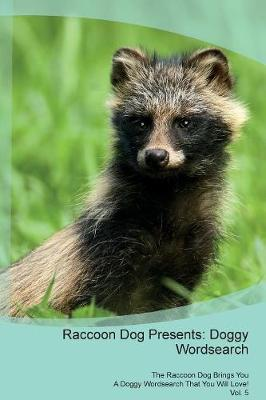 Raccoon Dog Presents: Doggy Wordsearch The Raccoon Dog Brings You A Doggy Wordsearch That You Will Love! Vol. 5 (Paperback)