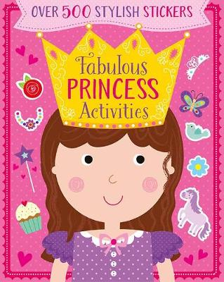 Fabulous Princess Activities: Over 500 Stylish Stickers (Paperback)