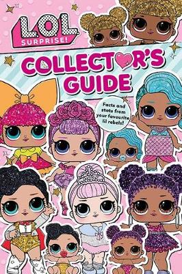 L.O.L. Surprise! Collector's Guide: Outrageous Facts and Stats from Your Favourite Lil Rebels! (Paperback)