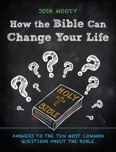 How the Bible Can Change Your Life: Answers to the Ten Most Common Questions about the Bible (Paperback)